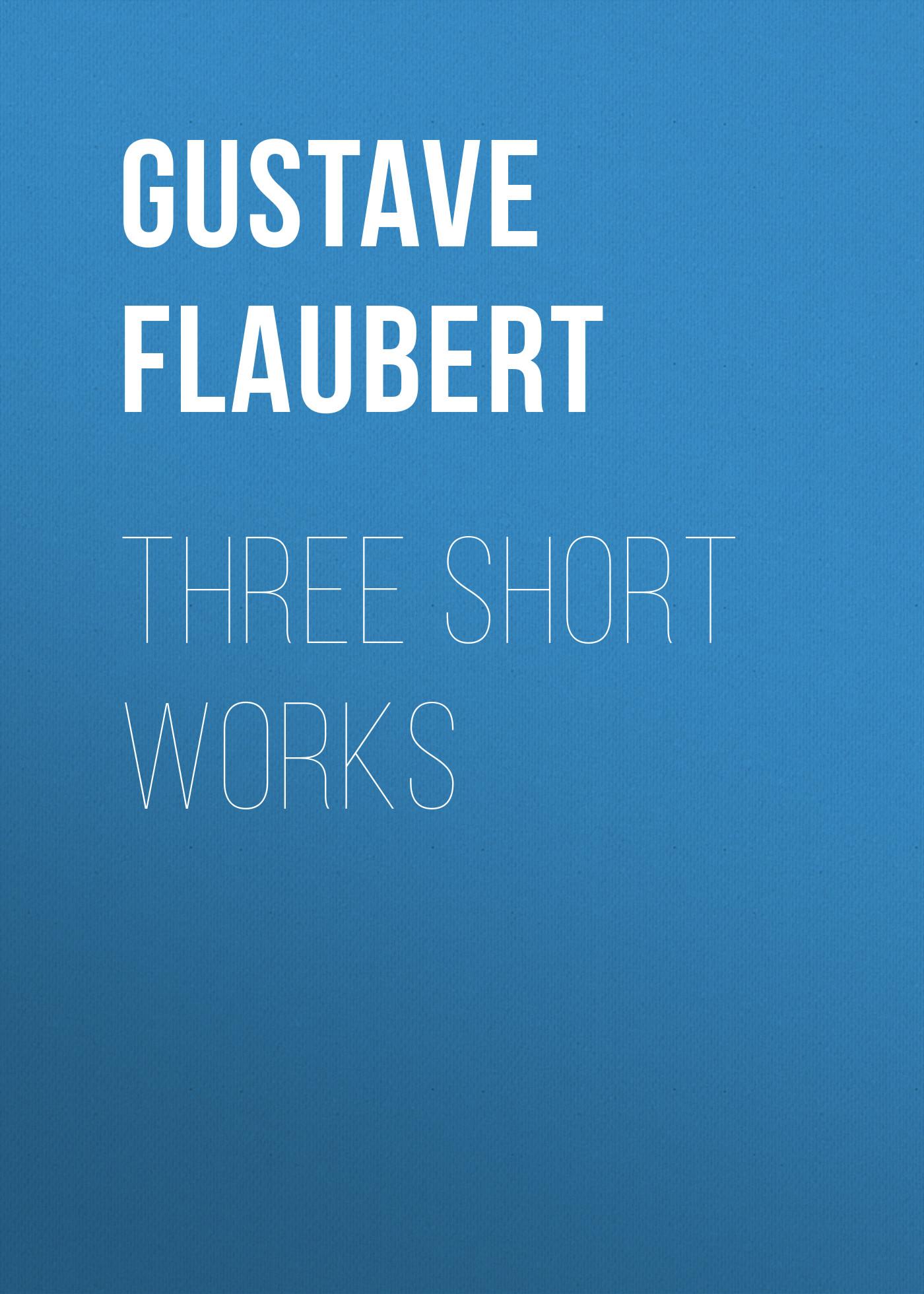 Gustave Flaubert Three short works