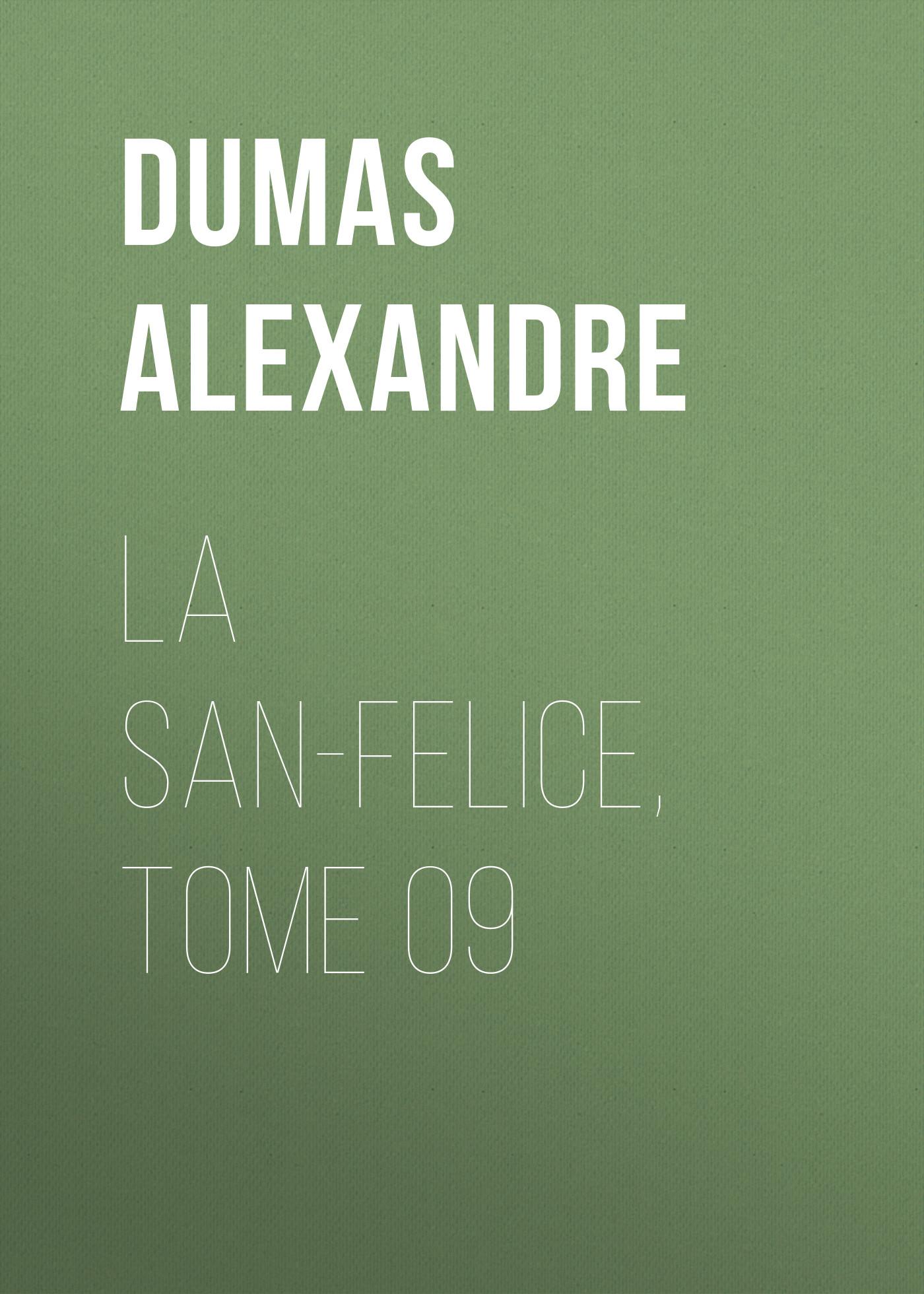 Александр Дюма La San-Felice, Tome 09 александр дюма les quarante cinq tome 1