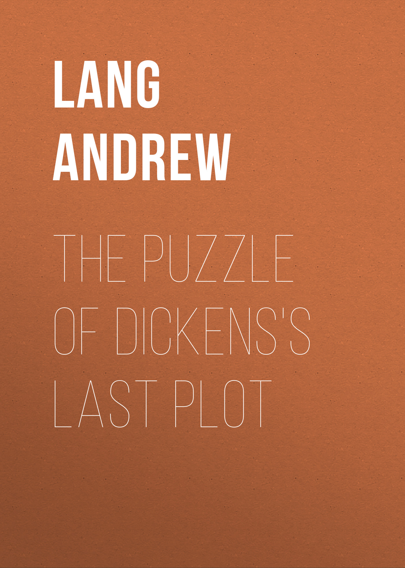 Lang Andrew The Puzzle of Dickens's Last Plot andrew lang tales of troy and greece