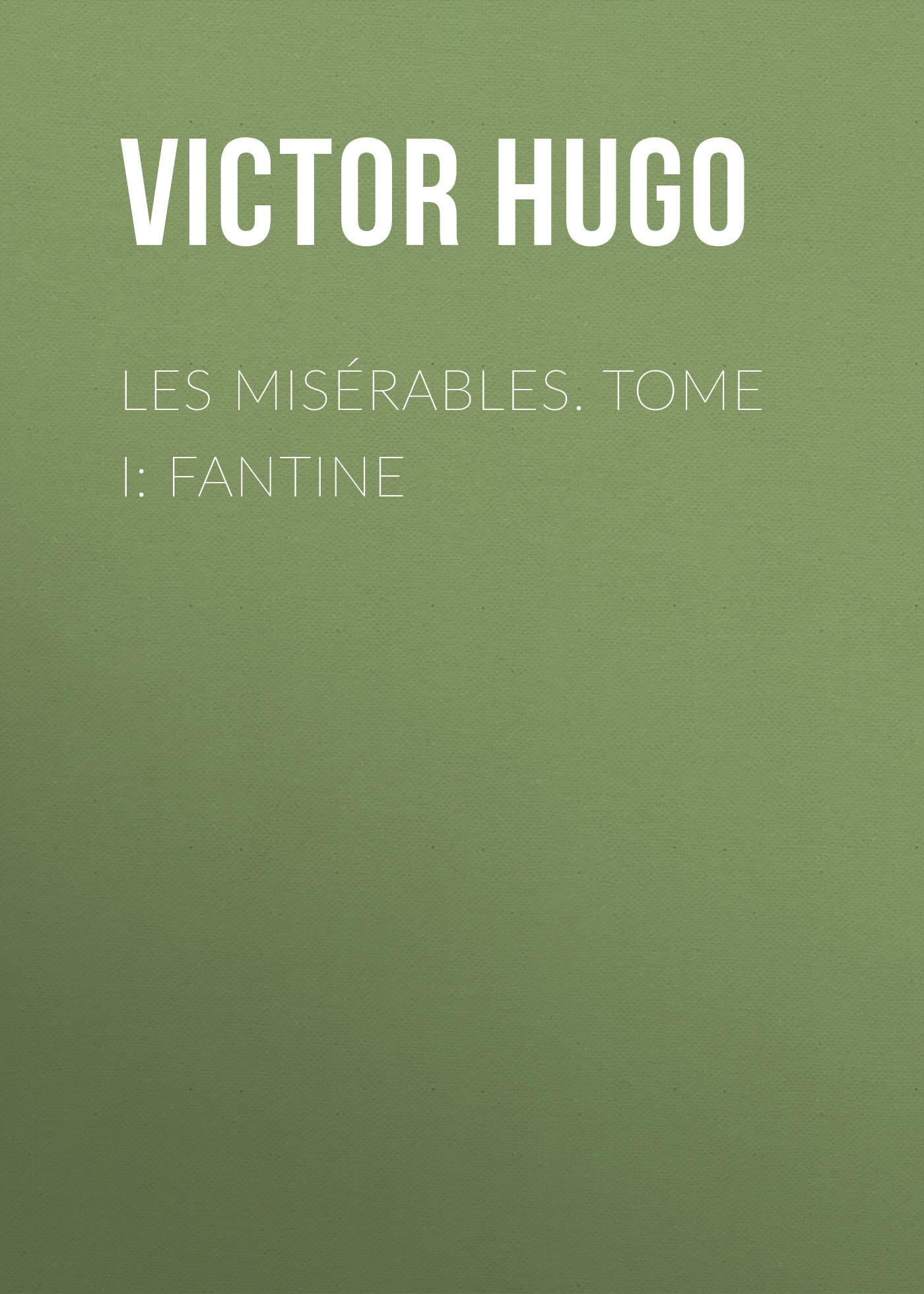 Виктор Мари Гюго Les misérables. Tome I: Fantine dumas a les quarante cinq tome i