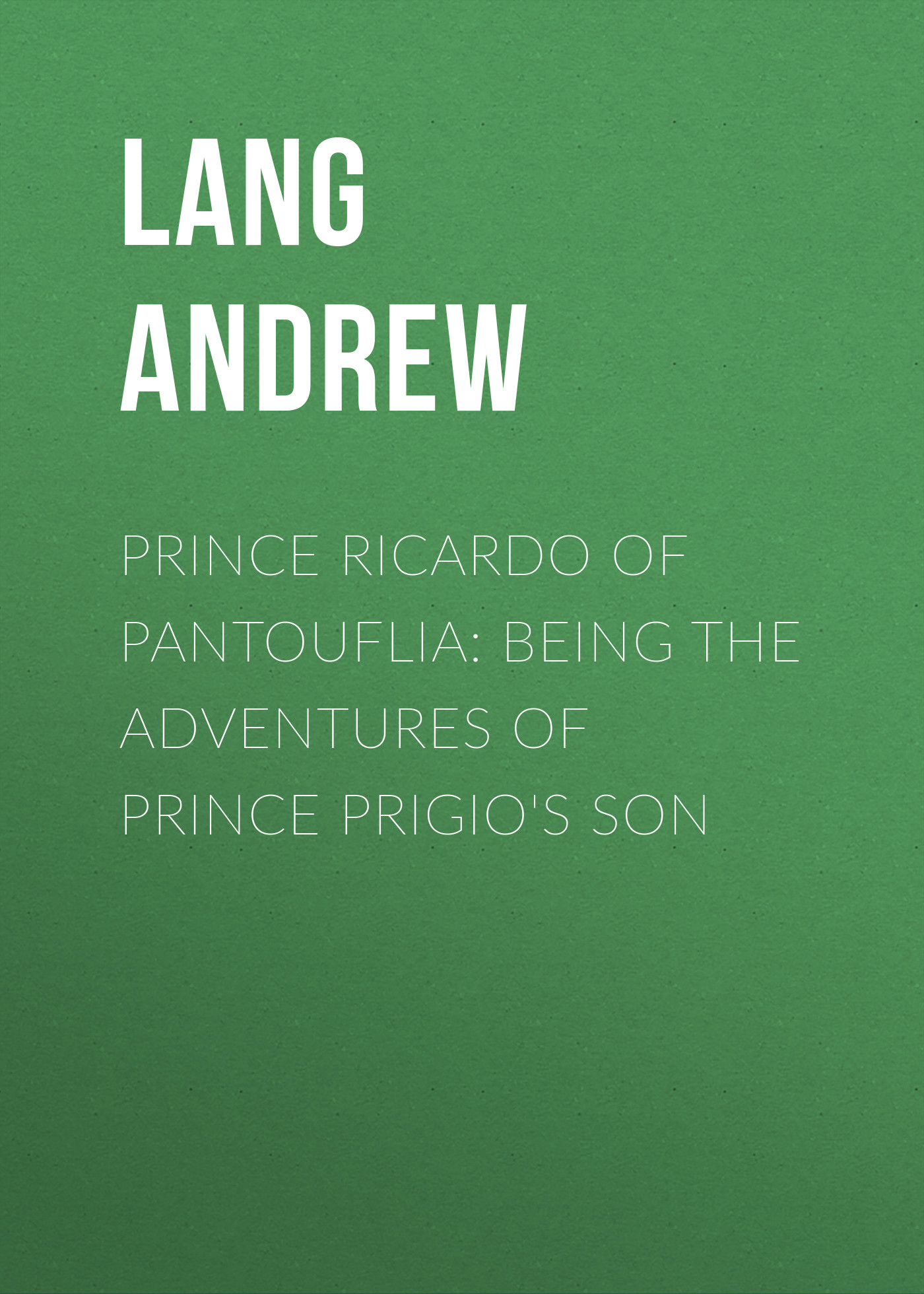 Lang Andrew Prince Ricardo of Pantouflia: Being the Adventures of Prince Prigio's Son lang andrew adventures among books