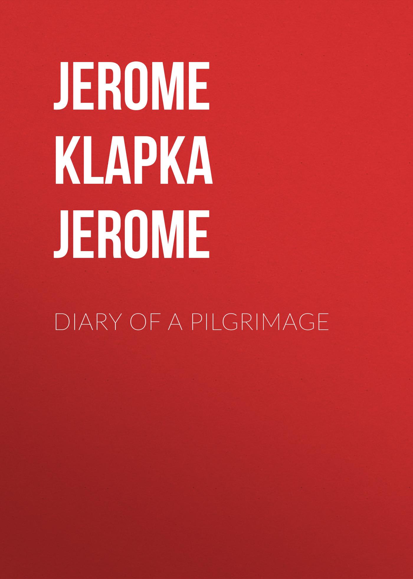 Джером Клапка Джером Diary of a Pilgrimage джером клапка джером evergreens