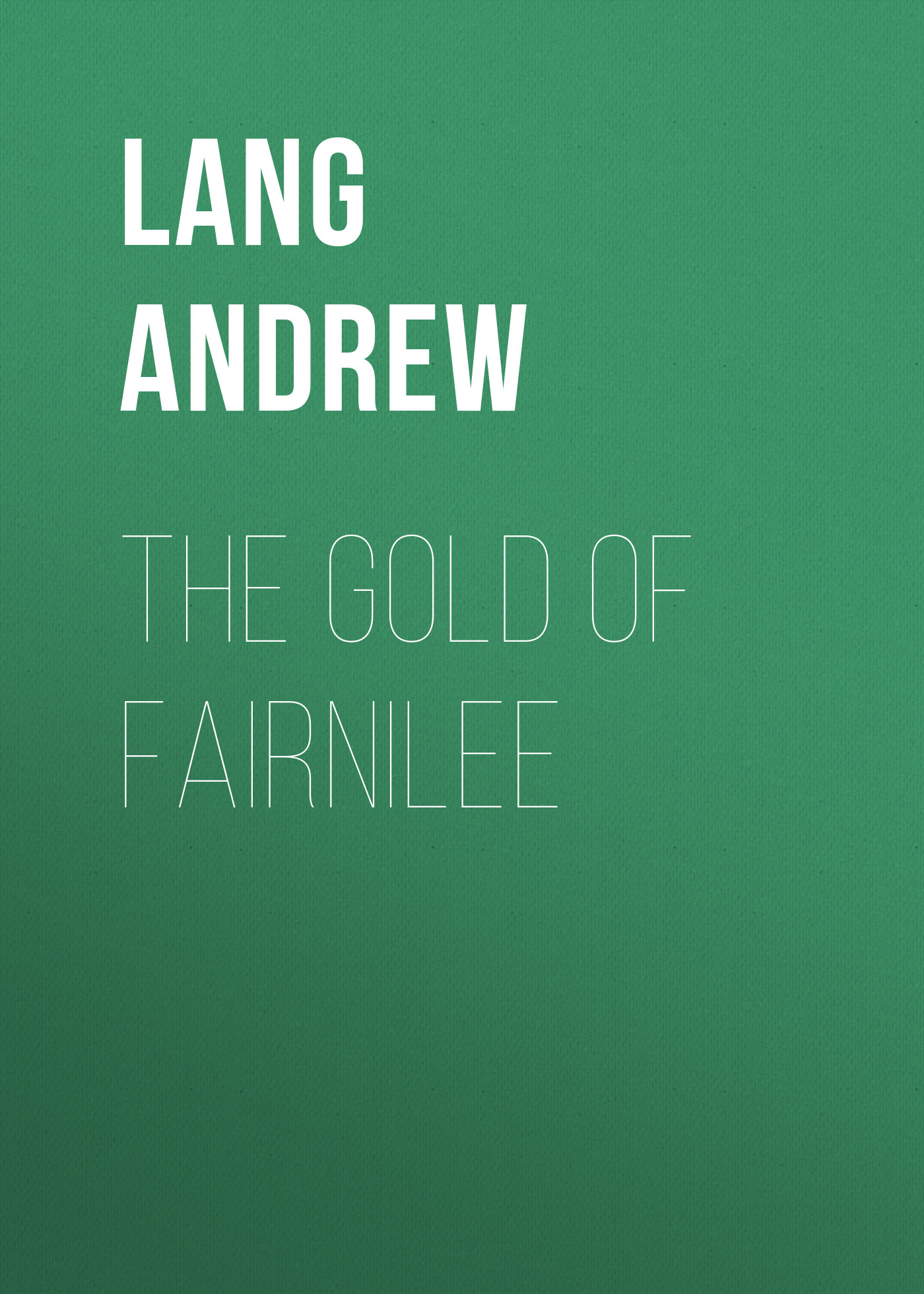 Lang Andrew The Gold Of Fairnilee lang andrew a short history of scotland