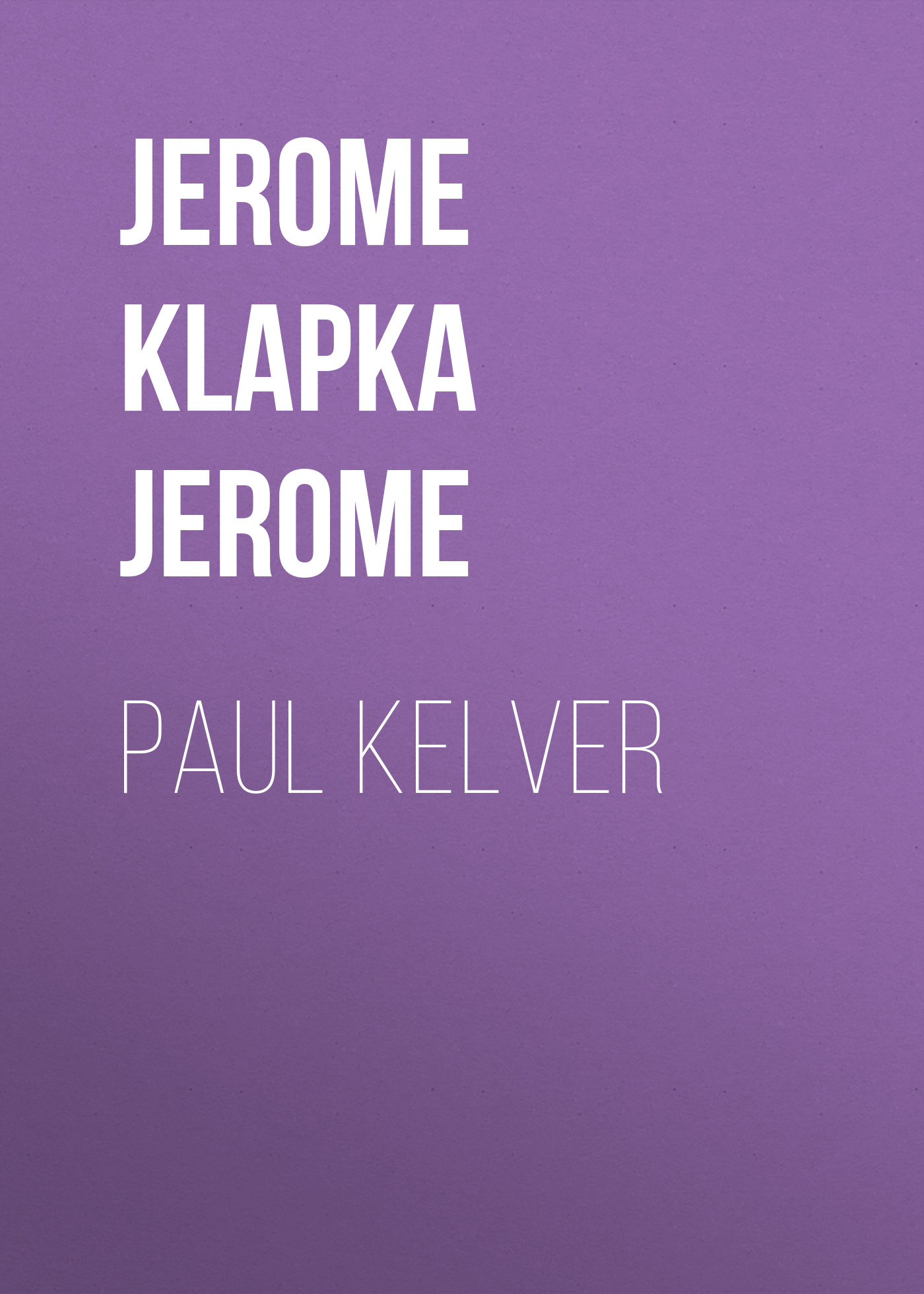 Джером Клапка Джером Paul Kelver jerome j paul kelver
