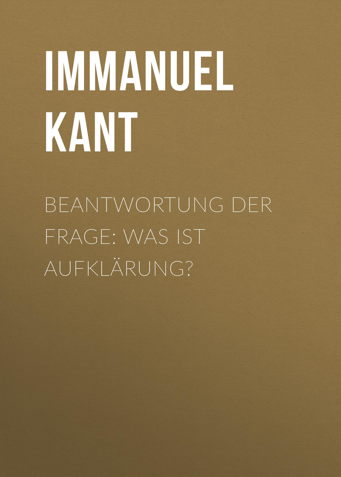 цена Иммануил Кант Beantwortung der Frage: Was ist Aufklärung? онлайн в 2017 году