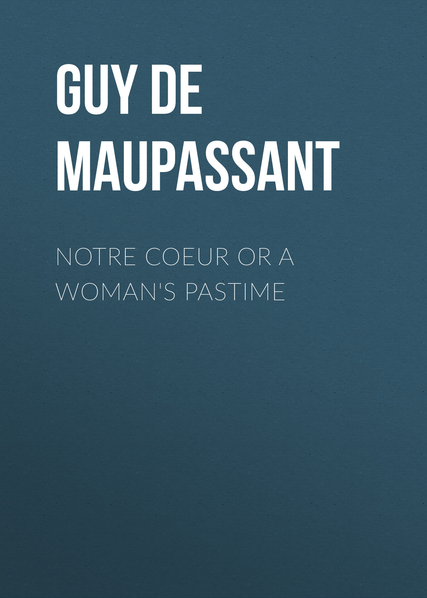 Notre Coeur or A Woman's Pastime