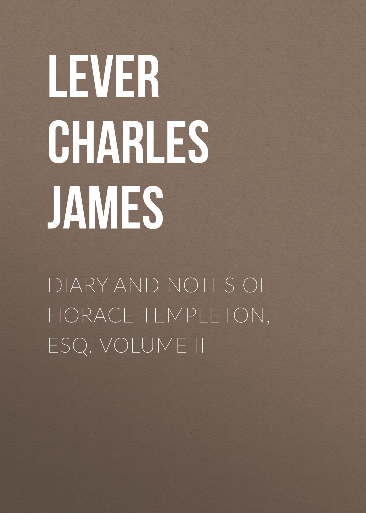 Lever Charles James Diary And Notes Of Horace Templeton, Esq. Volume II lever charles james nuts and nutcrackers