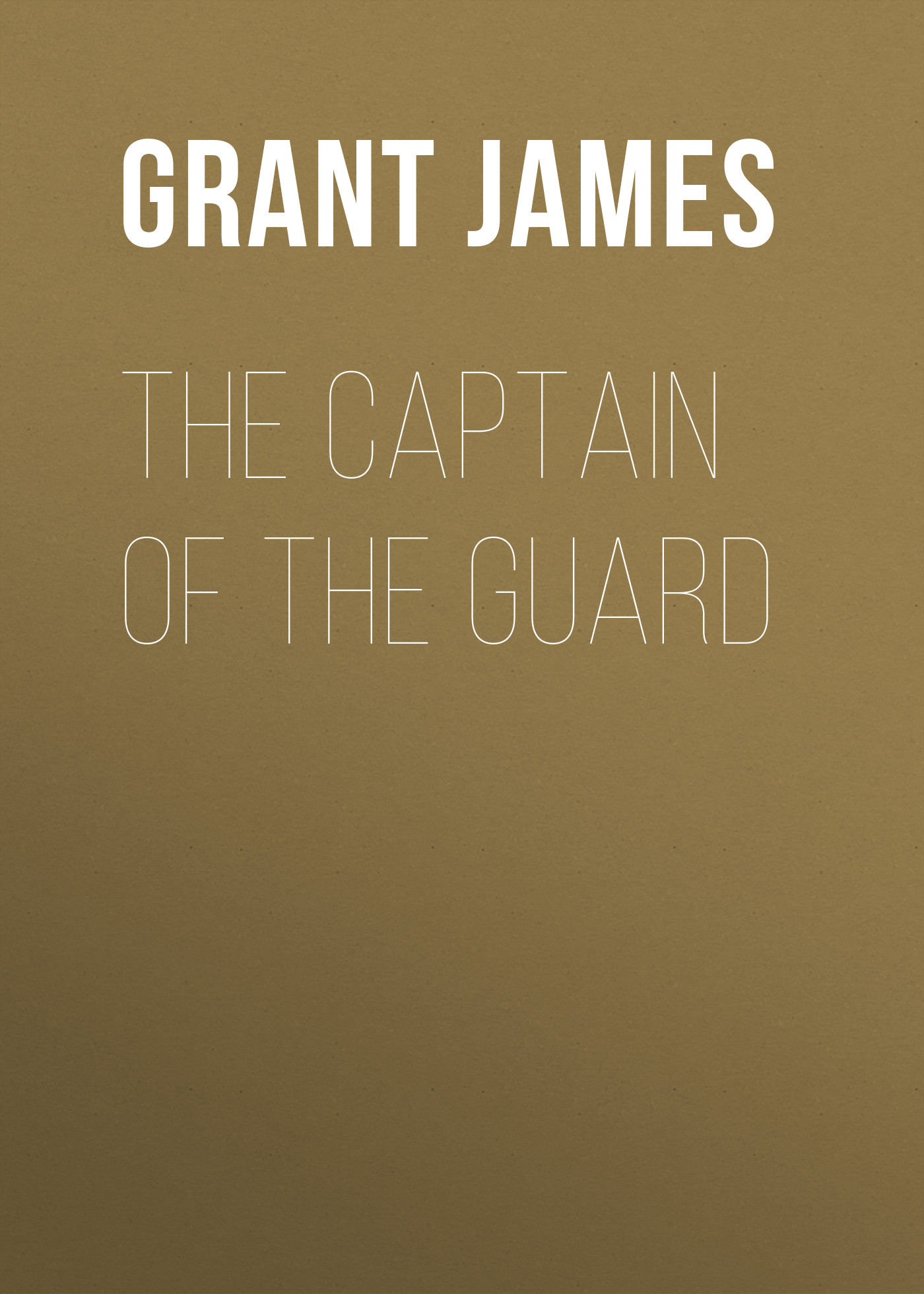 Grant James The Captain of the Guard