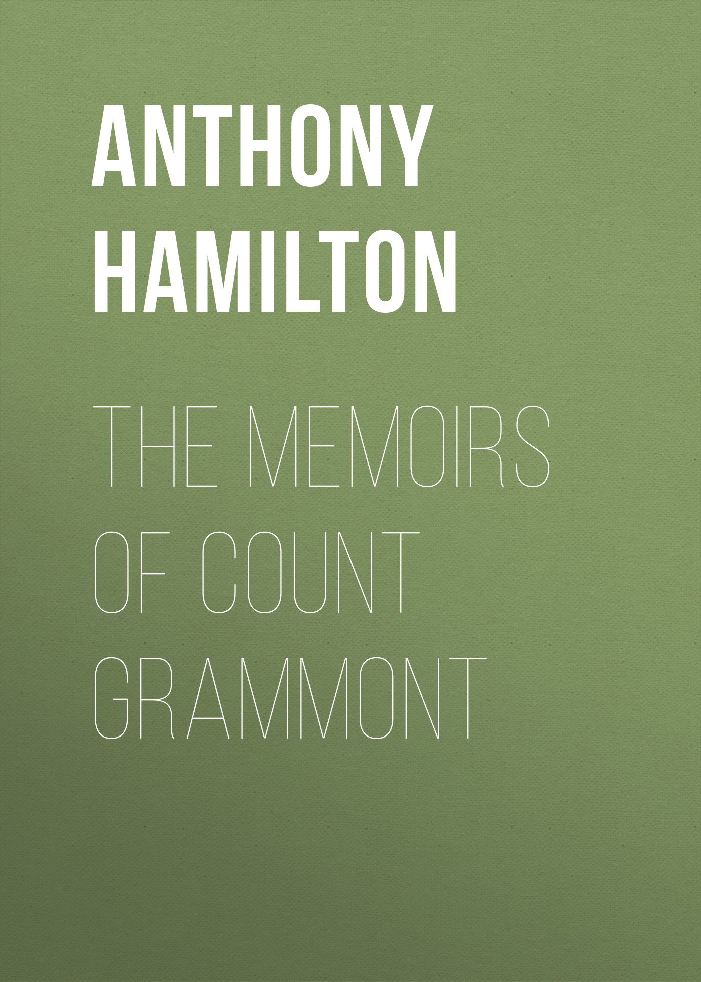 Anthony Hamilton The Memoirs of Count Grammont christina hollis the count of castelfino