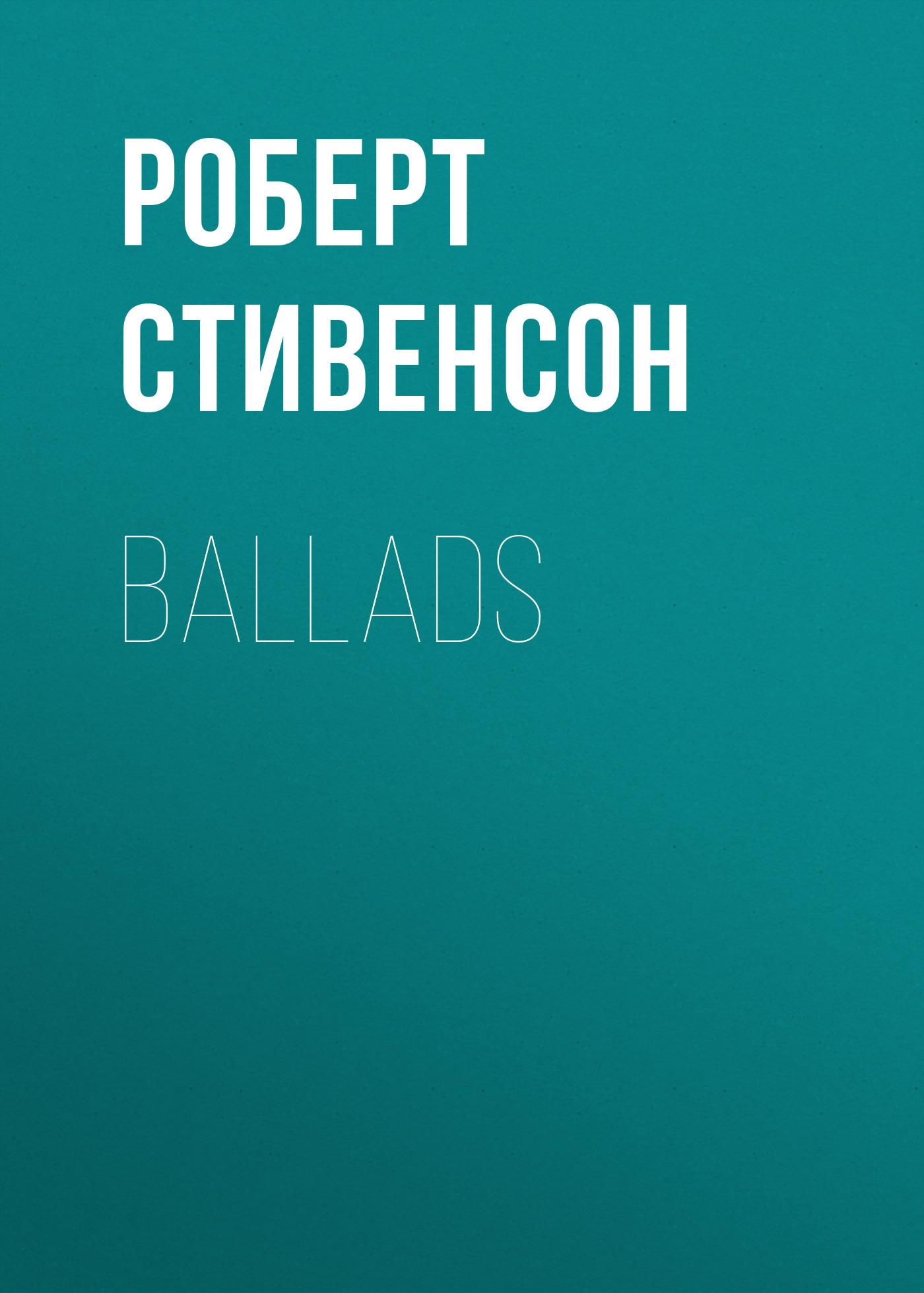 Роберт Льюис Стивенсон Ballads роберт льюис стивенсон tales and fantasies