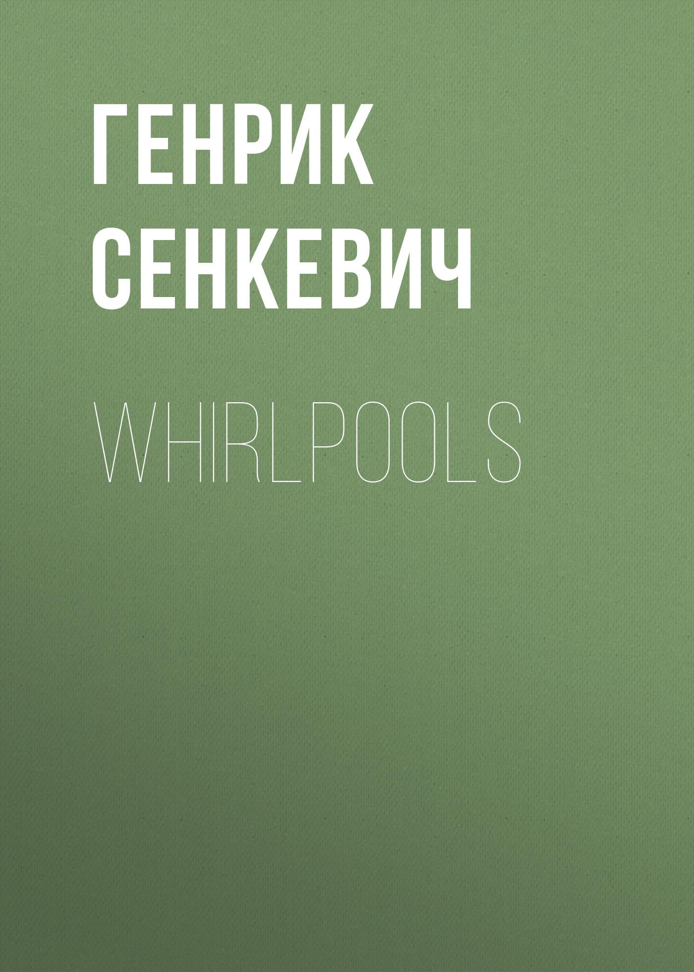 Генрик Сенкевич Whirlpools генрик сенкевич пан володыевский isbn 978 5 4444 3818 3