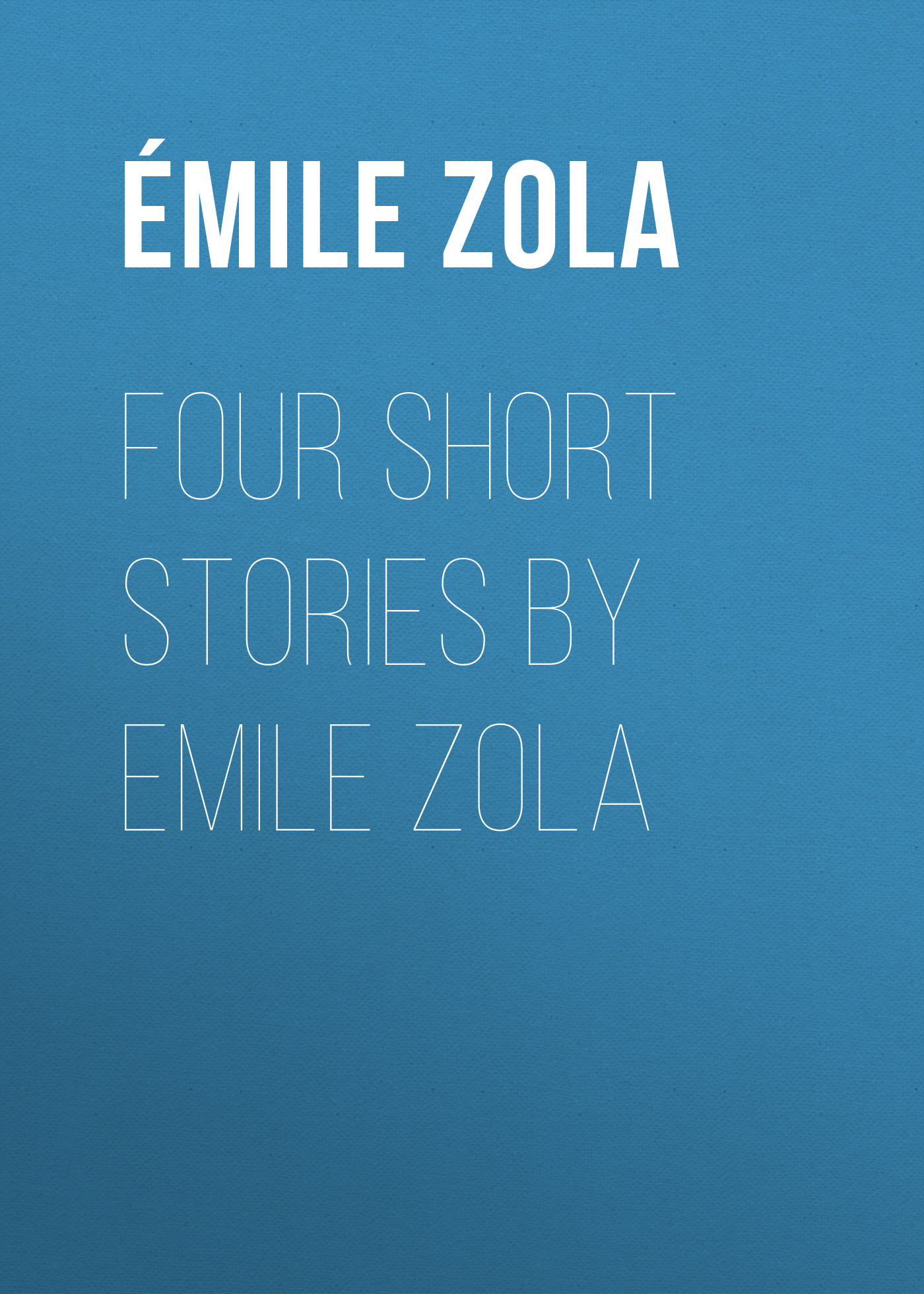 Эмиль Золя Four Short Stories By Emile Zola