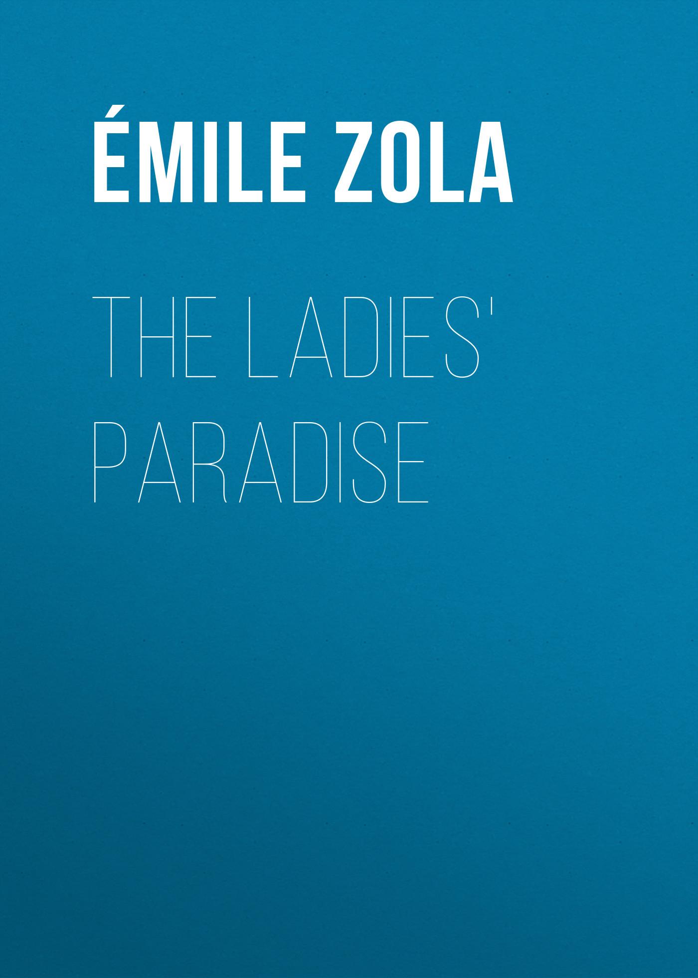 Эмиль Золя The Ladies' Paradise эмиль золя the flood
