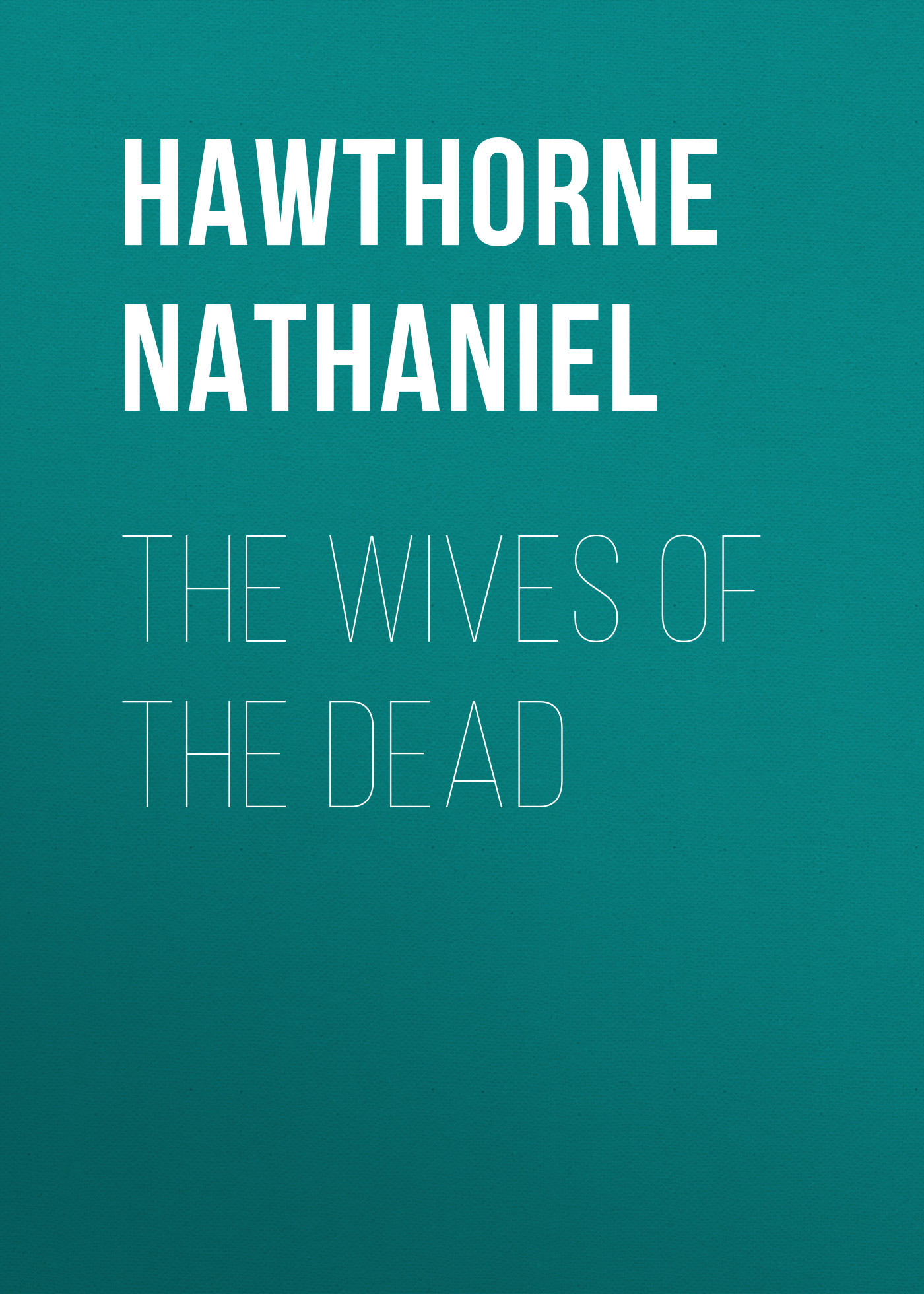 Hawthorne Nathaniel The Wives of the Dead moggach deborah the ex wives