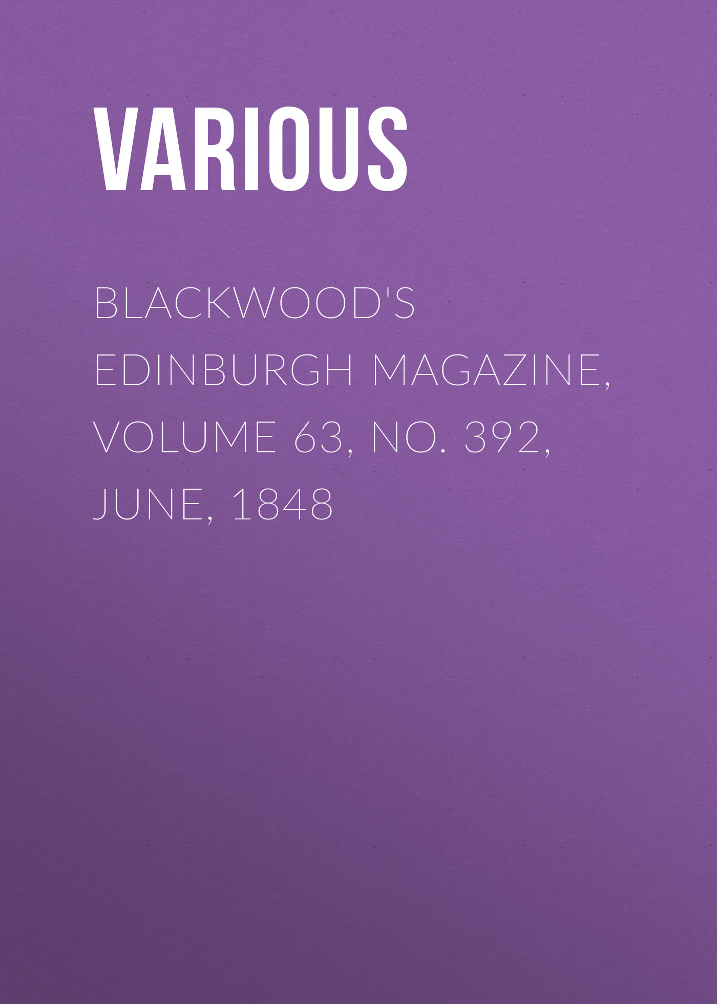 лучшая цена Various Blackwood's Edinburgh Magazine, Volume 63, No. 392, June, 1848