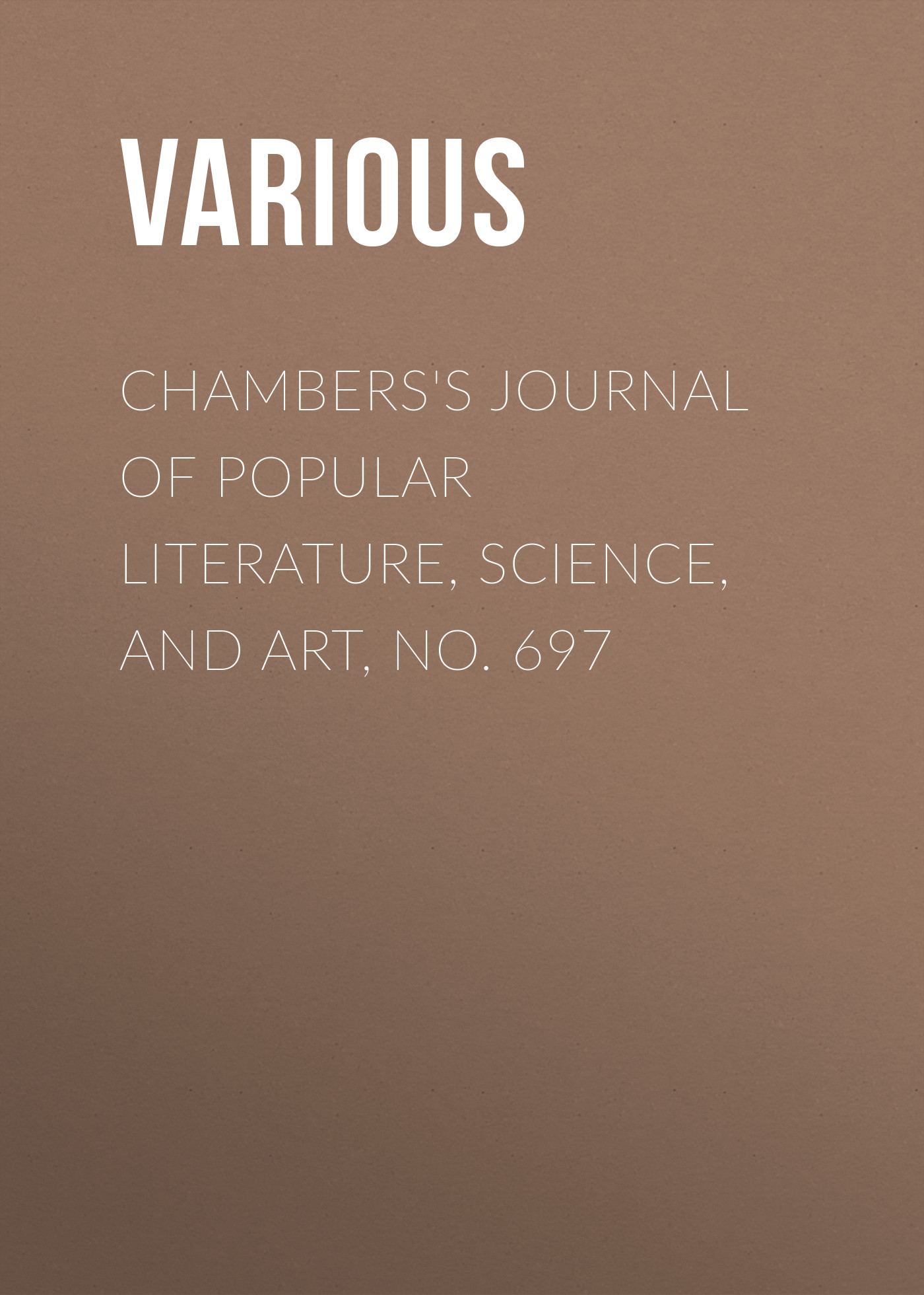 Various Chambers's Journal of Popular Literature, Science, and Art, No. 697 various chambers s journal of popular literature science and art no 699