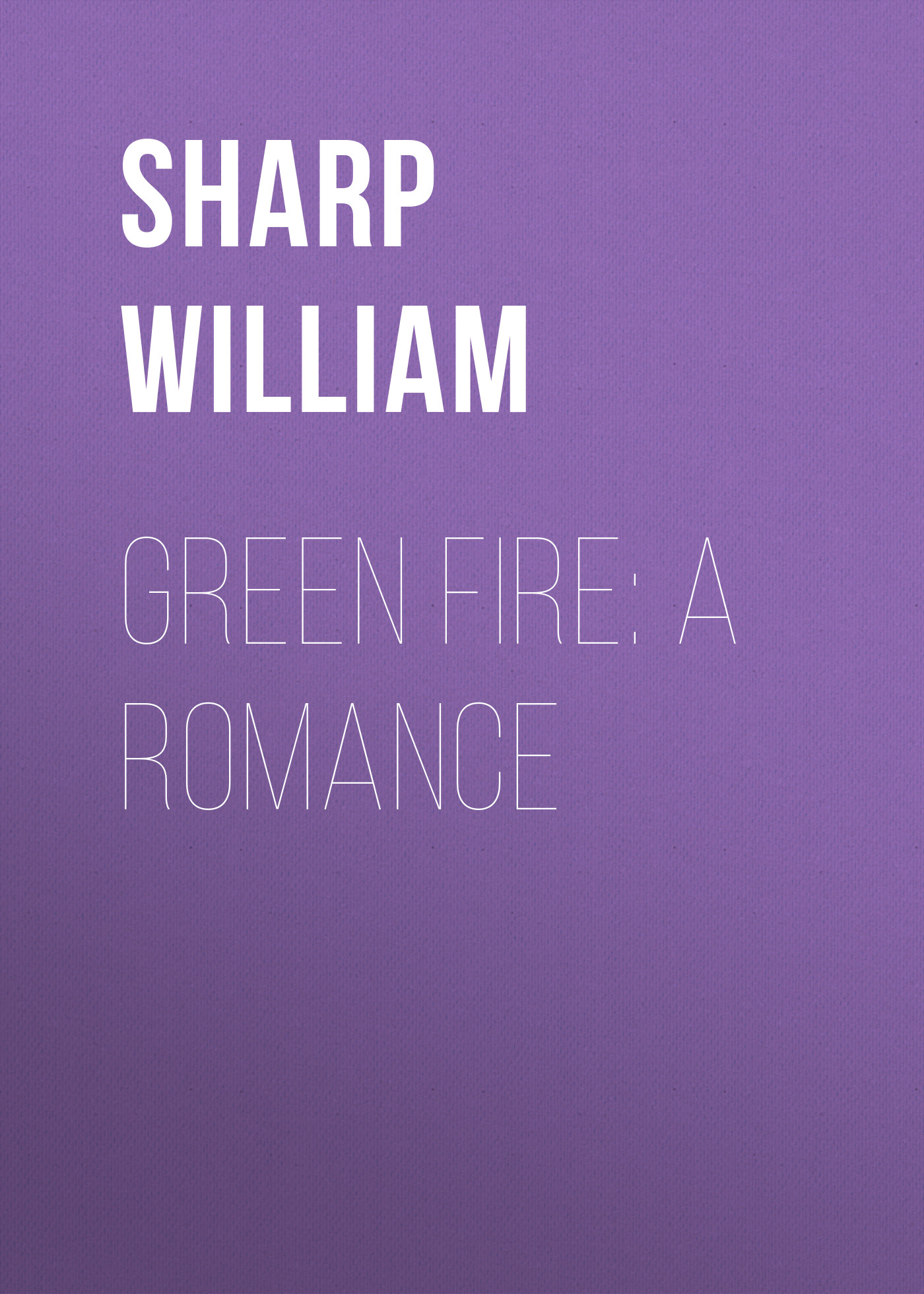 Фото Sharp William Green Fire: A Romance