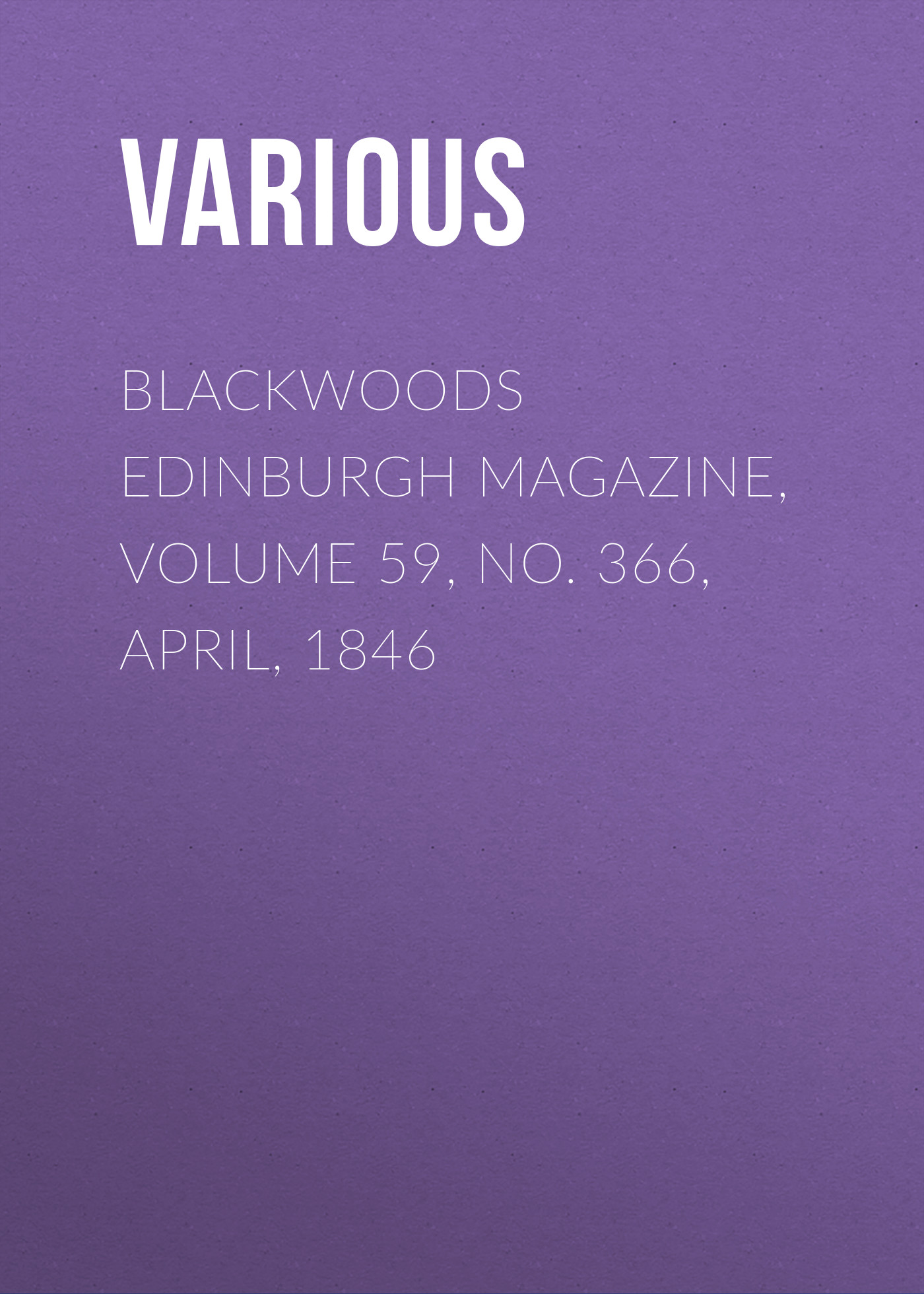 Various Blackwoods Edinburgh Magazine, Volume 59, No. 366, April, 1846 цена