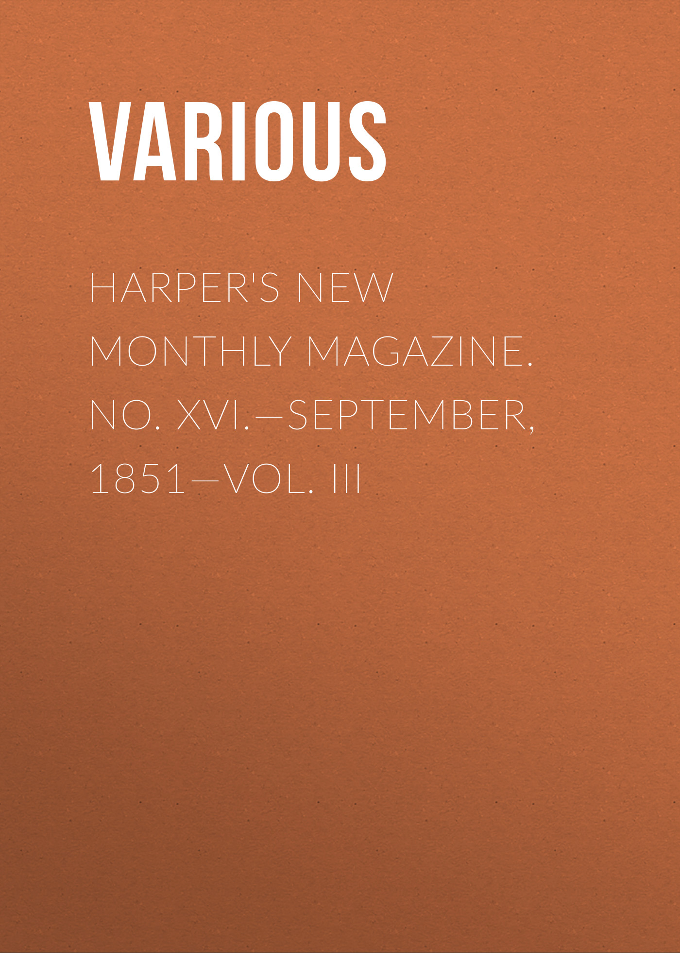 Various Harper's New Monthly Magazine. No. XVI.—September, 1851—Vol. III various harper s new monthly magazine vol iv no xx january 1852