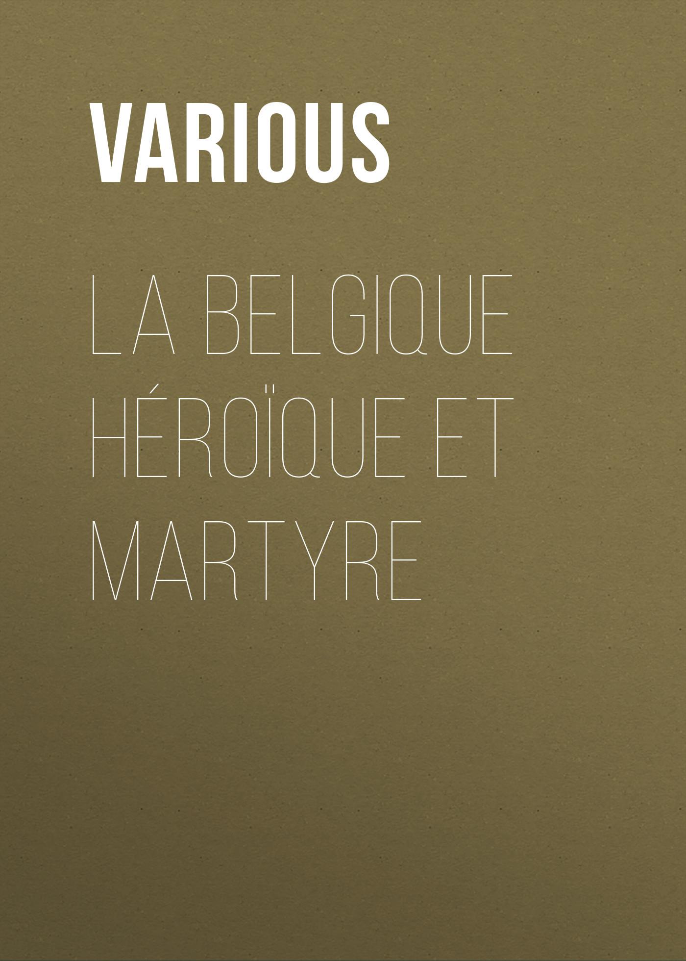 Various La Belgique héroïque et martyre j desprez incessamment livre suis au martyre