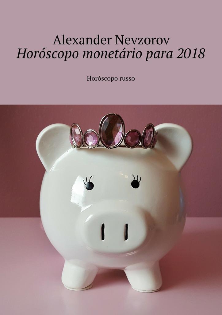 Александр Невзоров Horóscopo monetário para2018. Horóscopo russo animal collective são paulo