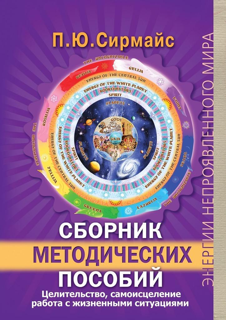 Павел Юрьевич Сирмайс Сборник методических пособий. Целительство, самоисцеление, работа с жизненными ситуациями