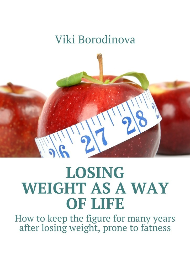 цена на Viki Borodinova Losing weight as a way of life. How to keep the figure for many years after losing weight, prone to fatness