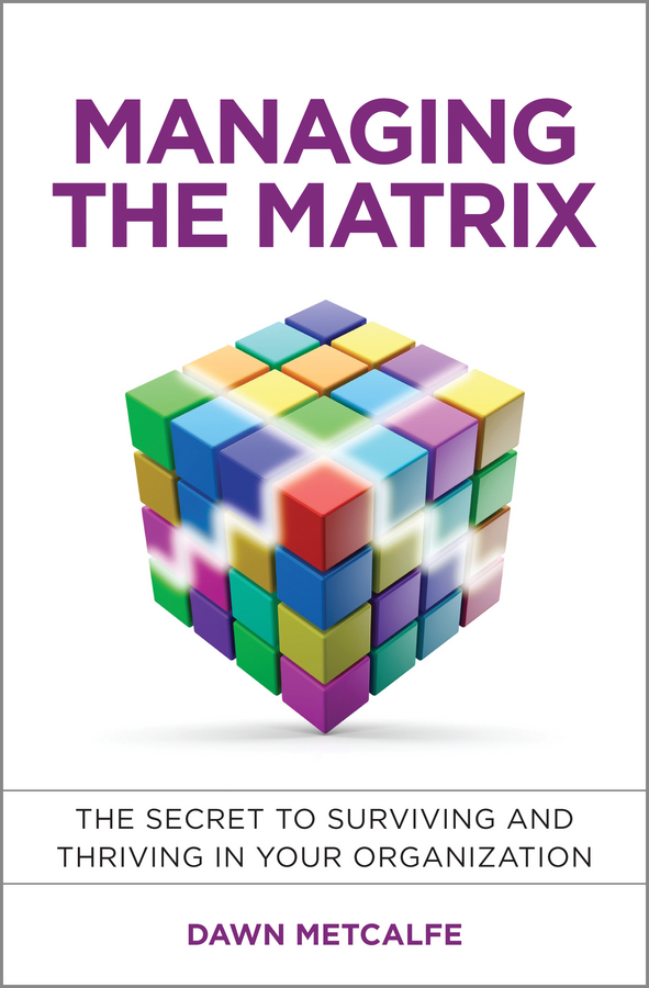 Фото - Dawn Metcalfe Managing the Matrix. The Secret to Surviving and Thriving in Your Organization agent based snort in distributed environment