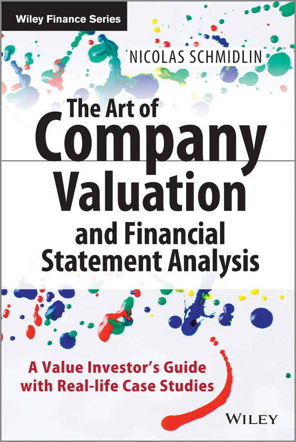 Nicolas Schmidlin The Art of Company Valuation and Financial Statement Analysis. A Value Investor's Guide with Real-life Case Studies