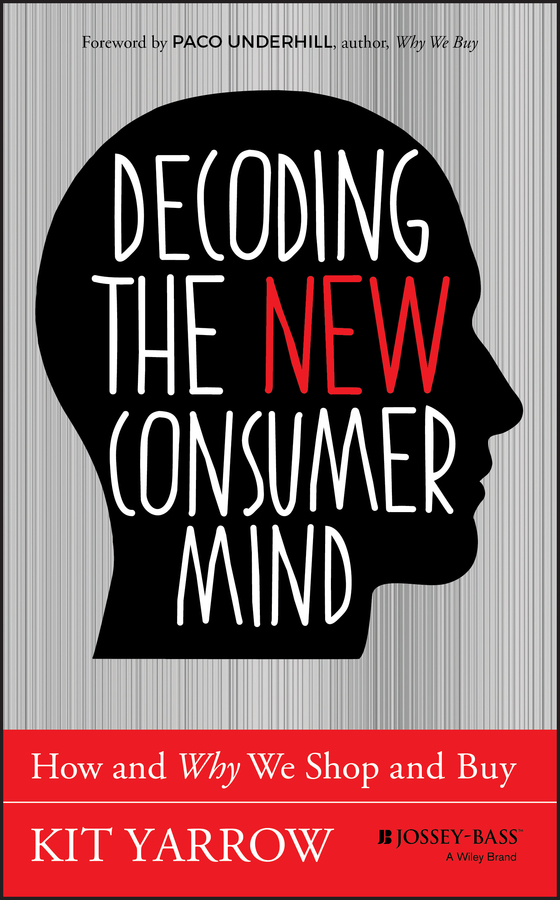 Kit Yarrow Decoding the New Consumer Mind. How and Why We Shop and Buy платье milana style milana style mi038ewxjv28