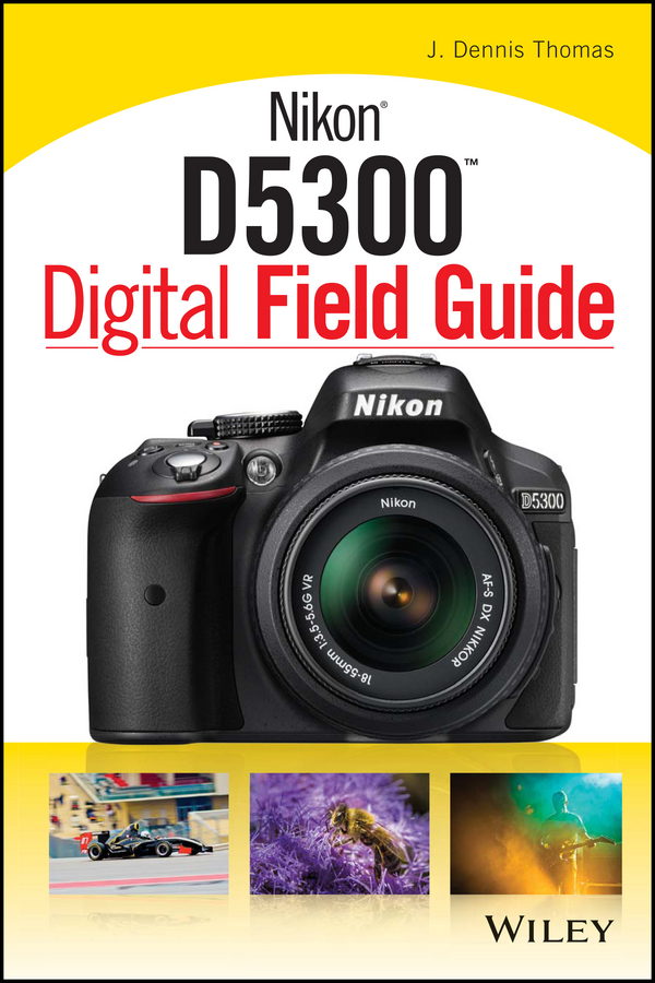 J. Thomas Dennis Nikon D5300 Digital Field Guide brian mclernon lighting digital field guide