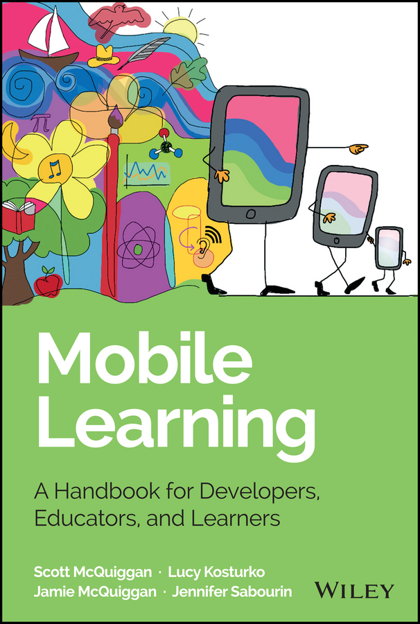 Jamie McQuiggan Mobile Learning. A Handbook for Developers, Educators, and Learners michael allen w michael allen s online learning library successful e learning interface making learning technology polite effective and fun
