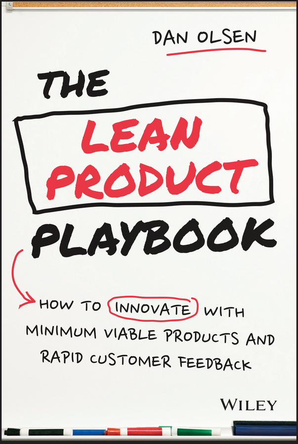 Dan Olsen The Lean Product Playbook. How to Innovate with Minimum Viable Products and Rapid Customer Feedback