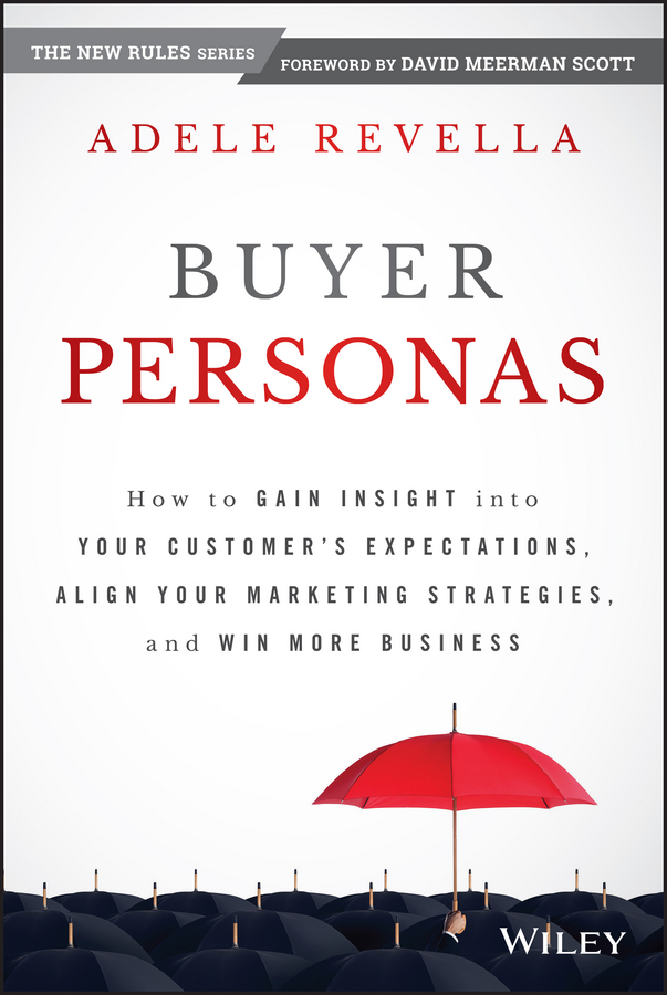 Adele Revella Buyer Personas. How to Gain Insight into your Customer's Expectations, Align your Marketing Strategies, and Win More Business timothy sullivan t the collaborative sale solution selling in a buyer driven world