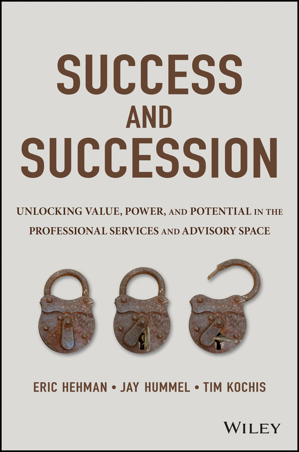 Eric Hehman Success and Succession. Unlocking Value, Power, and Potential in the Professional Services and Advisory Space megan tschannen moran trust matters leadership for successful schools