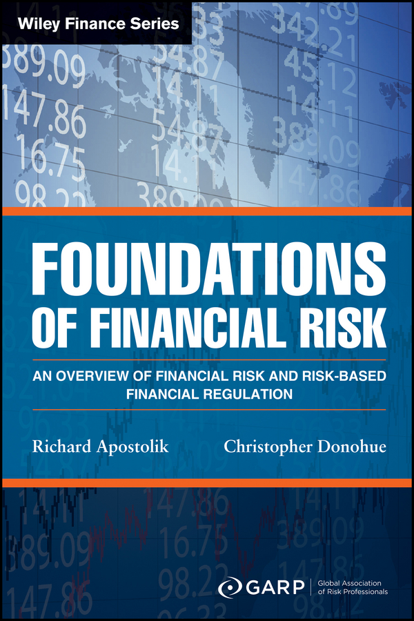 Richard Apostolik Foundations of Financial Risk. An Overview of Financial Risk and Risk-based Financial Regulation zulma herrera j corporate governance regulation how poor management is destroying the global economy