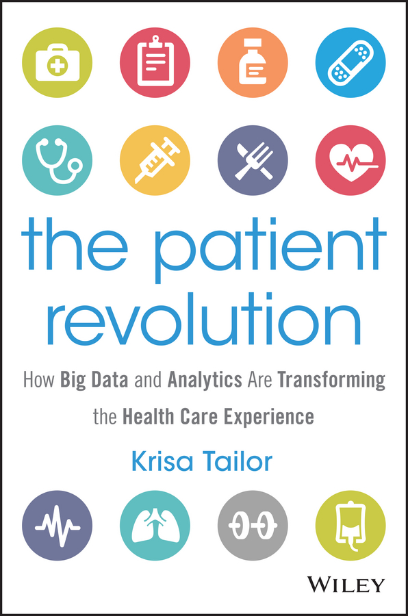 Krisa Tailor The Patient Revolution. How Big Data and Analytics Are Transforming the Health Care Experience the johns hopkins hospital 1998 1999 guide to medical care of patients with hiv infection