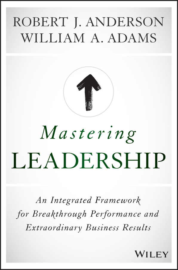 Фото - Robert Anderson J. Mastering Leadership. An Integrated Framework for Breakthrough Performance and Extraordinary Business Results джемпер care of you care of you ca084ewcvul0