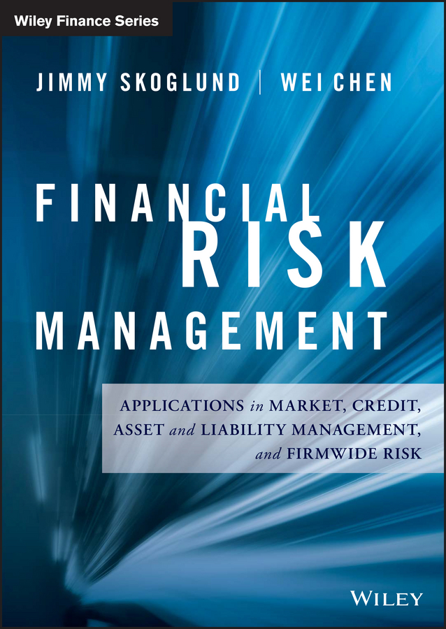 Wei Chen Financial Risk Management. Applications in Market, Credit, Asset and Liability Management and Firmwide Risk