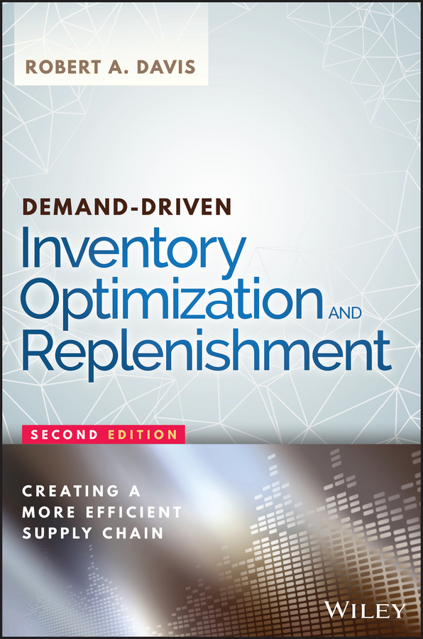 Robert Davis A. Demand-Driven Inventory Optimization and Replenishment. Creating a More Efficient Supply Chain georg baltes new perspectives on supply and distribution chain financing case studies from china and europe