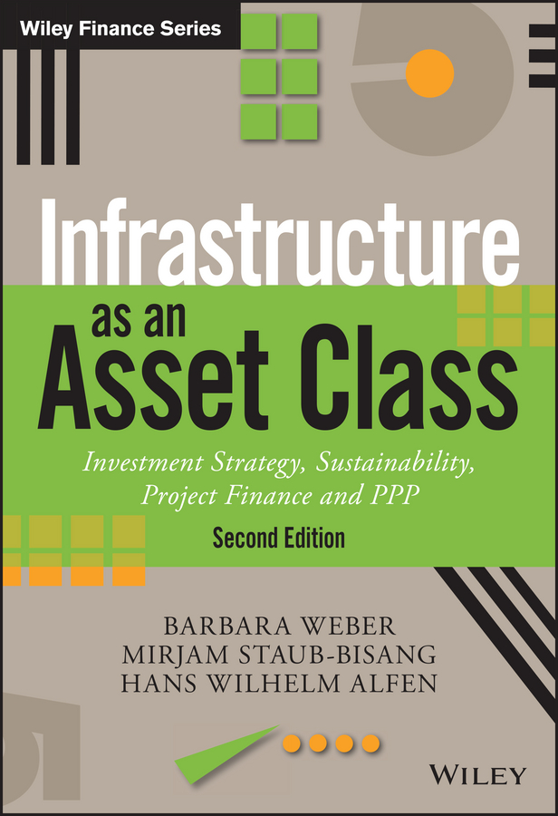 Mirjam Staub-Bisang Infrastructure as an Asset Class. Investment Strategy, Sustainability, Project Finance and PPP standardization verus adaptation in global market