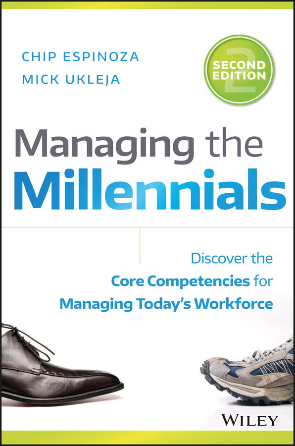 Chip Espinoza Managing the Millennials. Discover the Core Competencies for Managing Today's Workforce rob salkowitz generation blend managing across the technology age gap