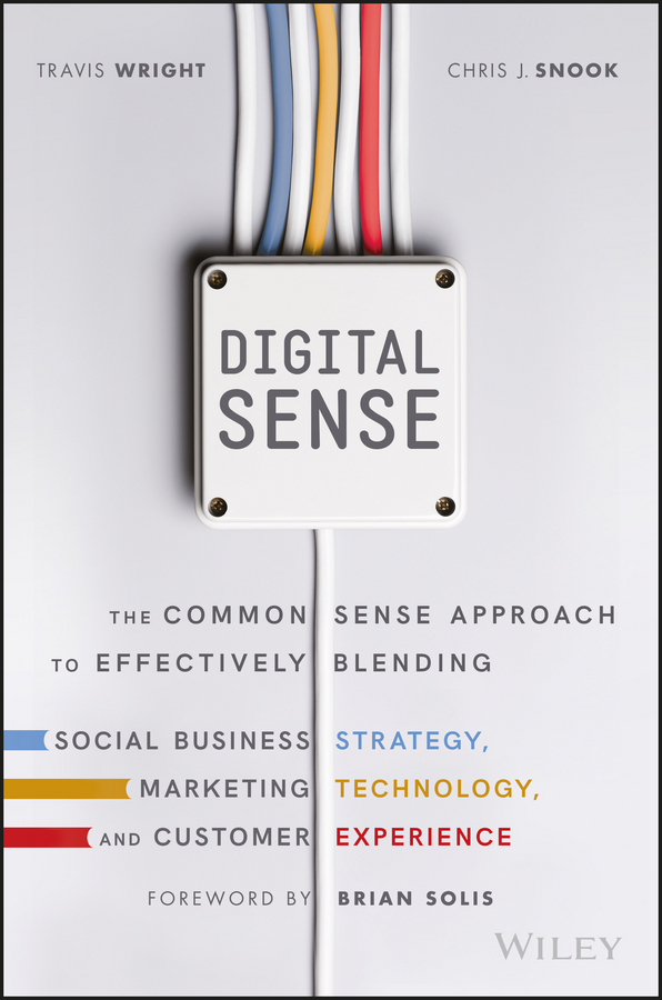 Brian Solis Digital Sense. The Common Sense Approach to Effectively Blending Social Business Strategy, Marketing Technology, and Customer Experience strategy to customer loyalty building csr