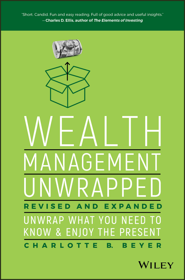 Charlotte Beyer B. Wealth Management Unwrapped, Revised and Expanded. Unwrap What You Need to Know and Enjoy the Present jay hummel the essential advisor building value in the investor advisor relationship