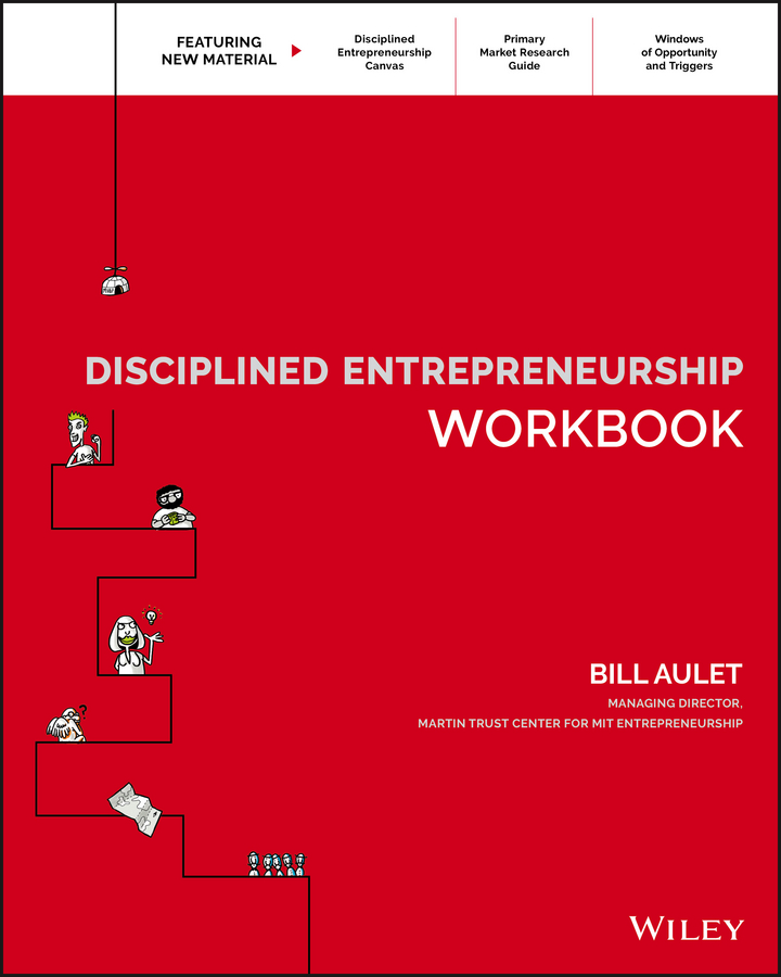 Bill Aulet Disciplined Entrepreneurship Workbook jim hornickel negotiating success tips and tools for building rapport and dissolving conflict while still getting what you want