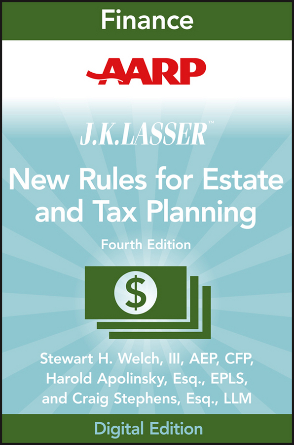 Stewart H. Welch, III AARP JK Lasser's New Rules for Estate and Tax Planning russell fishkind j aarp probate wars of the rich and famous an insider s guide to estate and probate litigation