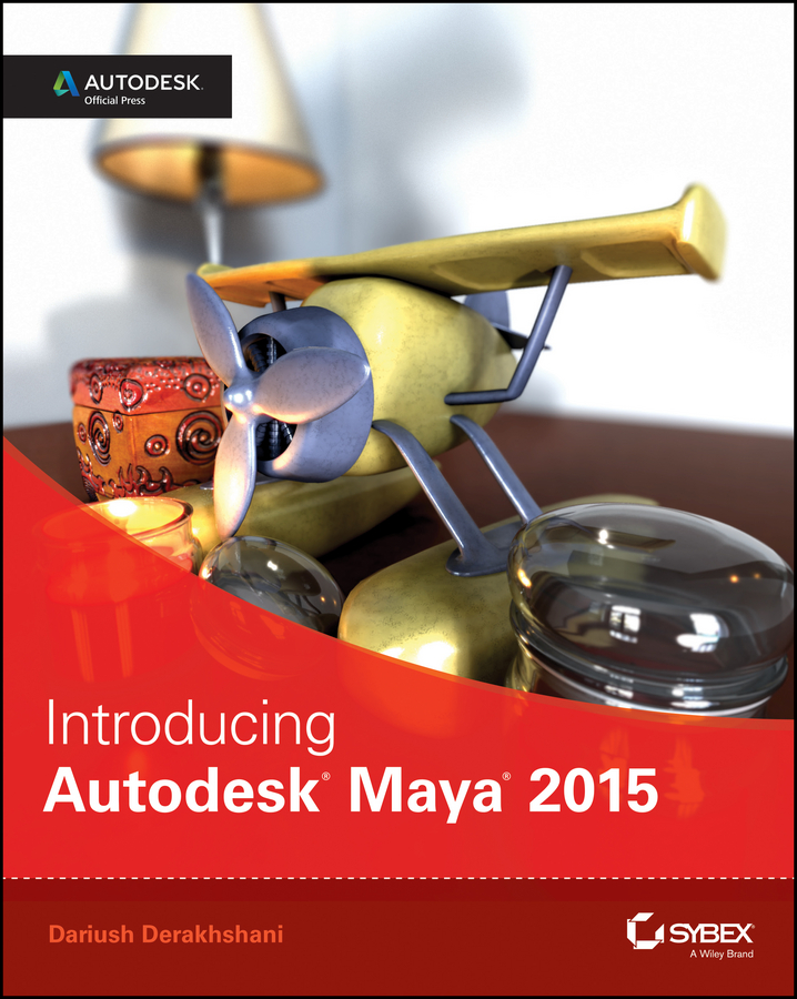 Dariush Derakhshani Introducing Autodesk Maya 2015. Autodesk Official Press