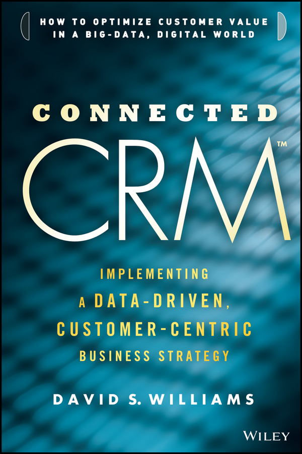 David Williams S. Connected CRM. Implementing a Data-Driven, Customer-Centric Business Strategy more of me