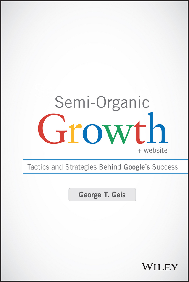 George Geis T. Semi-Organic Growth. Tactics and Strategies Behind Google's Success