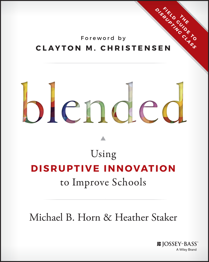 Heather Staker Blended. Using Disruptive Innovation to Improve Schools easy learning speak french with cdx2